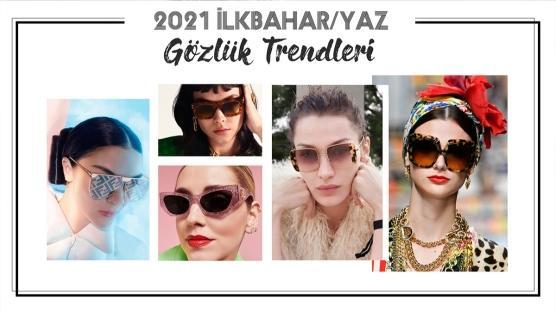 2021 İlkbahar/Yaz Güneş Gözlüğü Trendleri