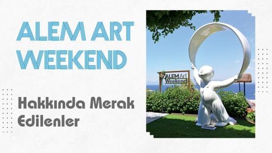 ALEM Art Weekend | Hakkında Merak Edilen Her Şey
